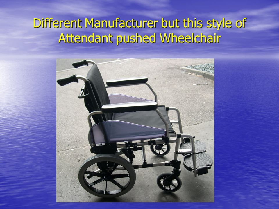 Different Manufacturer but this style of Attendant pushed Wheelchair