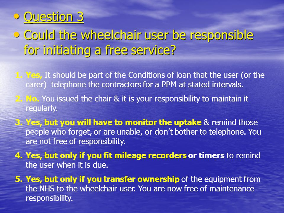 Question 3 Question 3 Could the wheelchair user be responsible for initiating a free service.