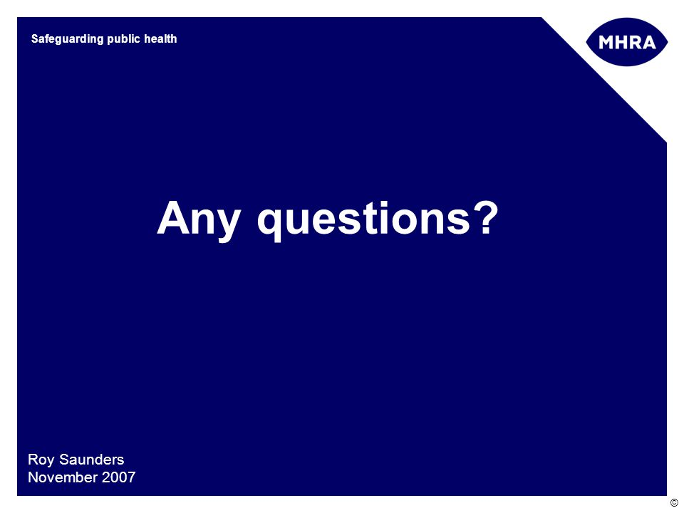© Safeguarding public health Roy Saunders November 2007 Any questions
