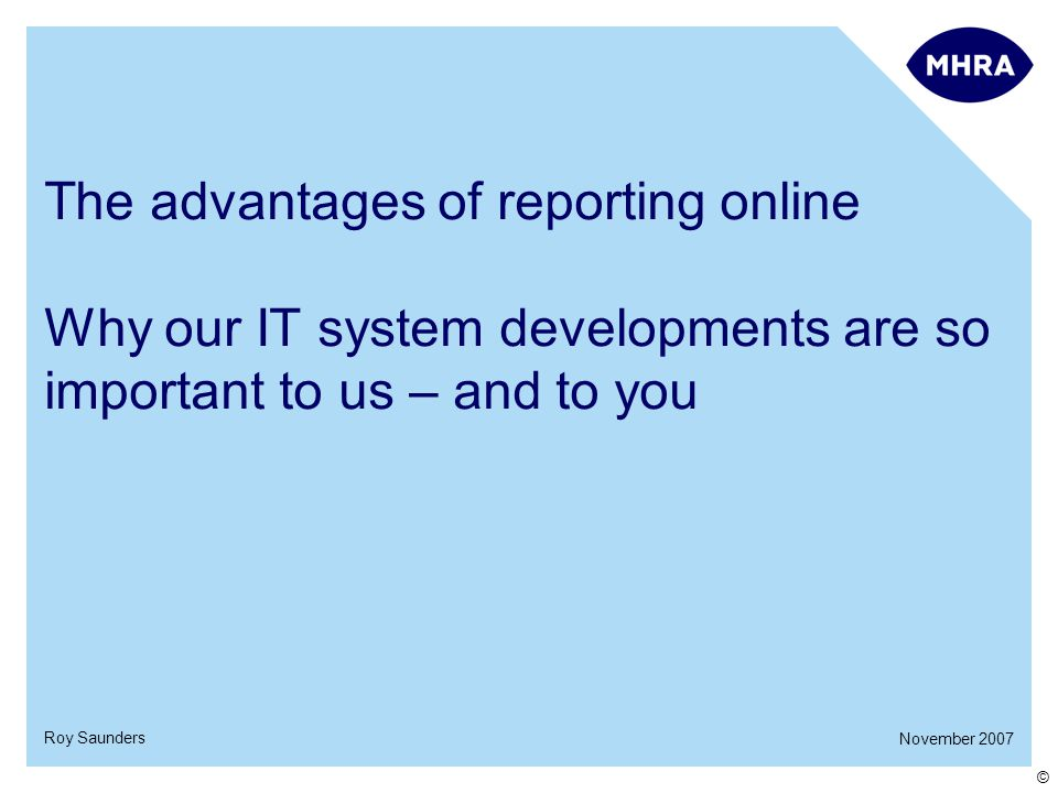 Roy Saunders © The advantages of reporting online Why our IT system developments are so important to us – and to you
