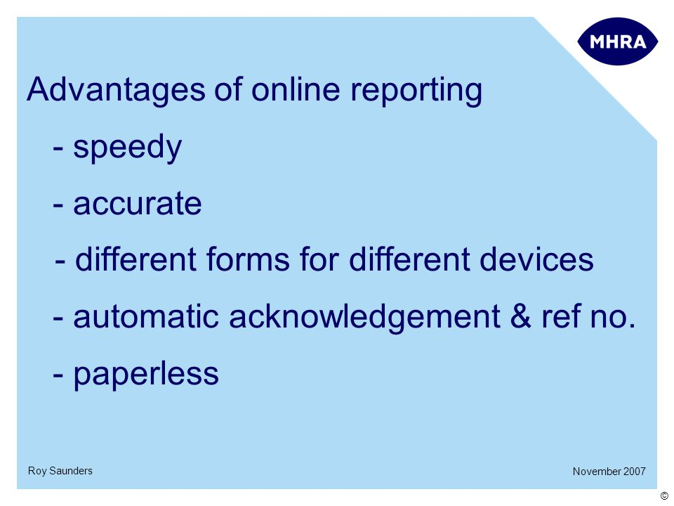 November 2007 Roy Saunders © Advantages of online reporting - speedy - accurate - different forms for different devices - automatic acknowledgement & ref no.