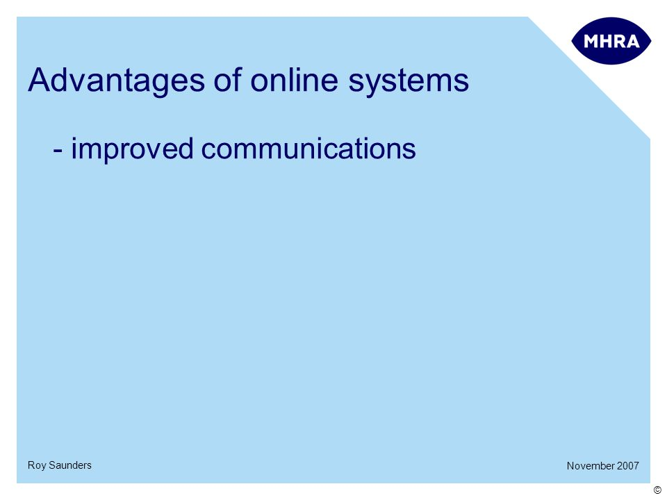 November 2007 Roy Saunders © Advantages of online systems - improved communications