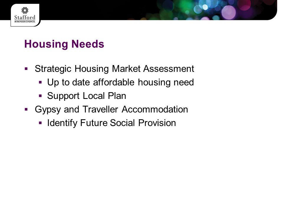 Housing Needs  Strategic Housing Market Assessment  Up to date affordable housing need  Support Local Plan  Gypsy and Traveller Accommodation  Identify Future Social Provision