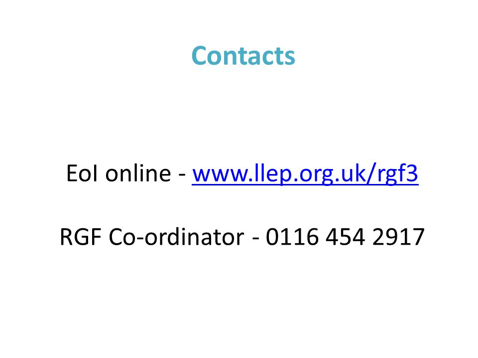 Contacts EoI online - www.llep.org.uk/rgf3www.llep.org.uk/rgf3 RGF Co-ordinator - 0116 454 2917