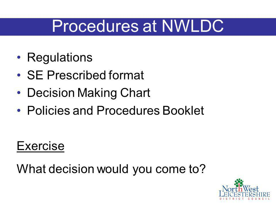 Procedures at NWLDC Regulations SE Prescribed format Decision Making Chart Policies and Procedures Booklet Exercise What decision would you come to