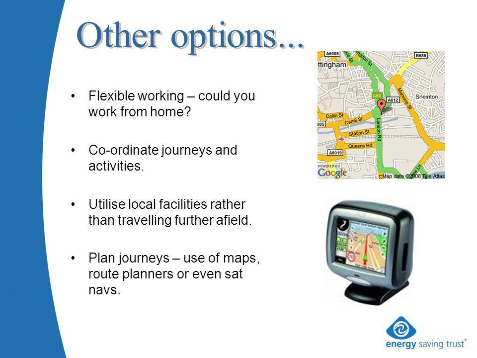 Flexible working – could you work from home. Co-ordinate journeys and activities.