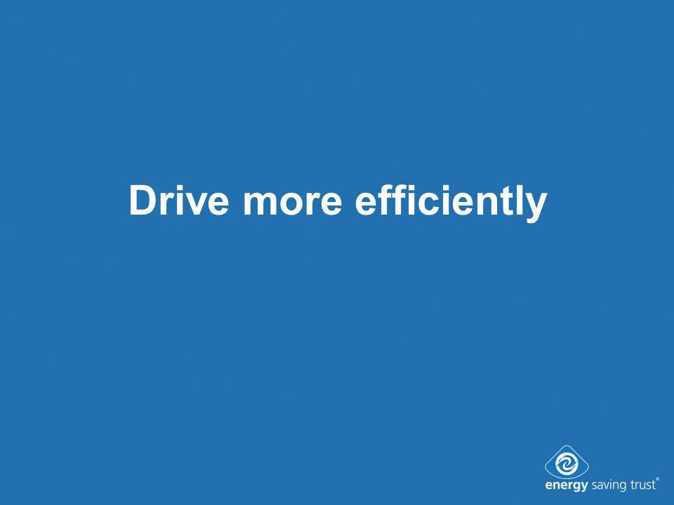 Drive more efficiently