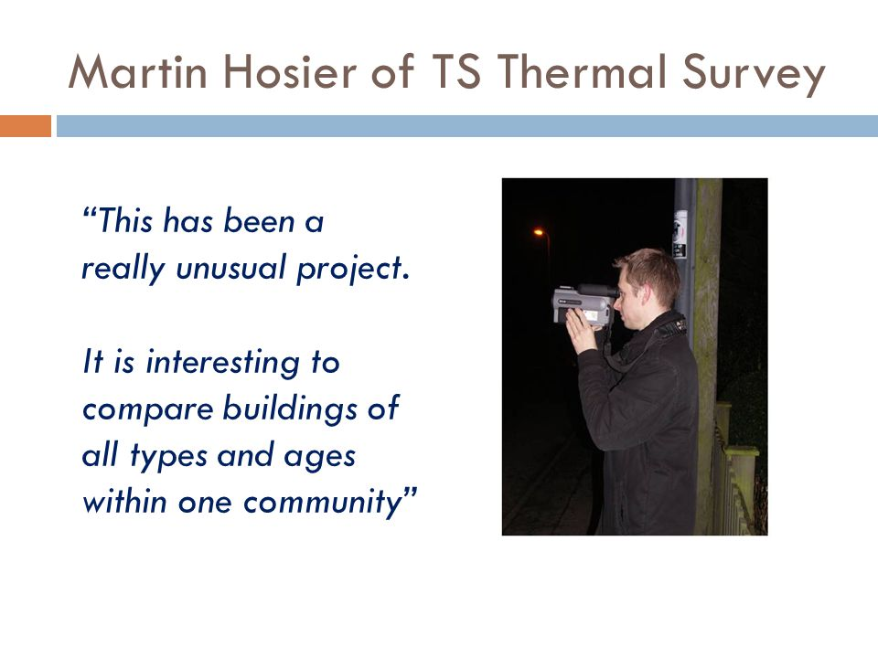 Martin Hosier of TS Thermal Survey This has been a really unusual project.