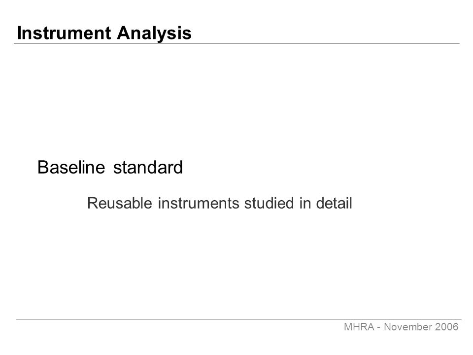 MHRA - November 2006 Instrument Analysis Baseline standard Reusable instruments studied in detail