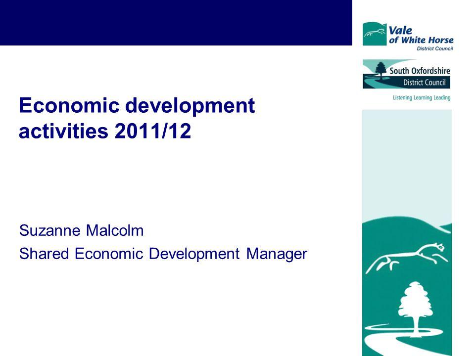 Economic development activities 2011/12 Suzanne Malcolm Shared Economic Development Manager