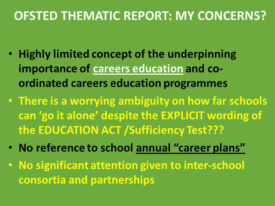 OFSTED THEMATIC REPORT: MY CONCERNS? Highly limited concept of the underpinning importance of careers education and co- ordinated careers education pr