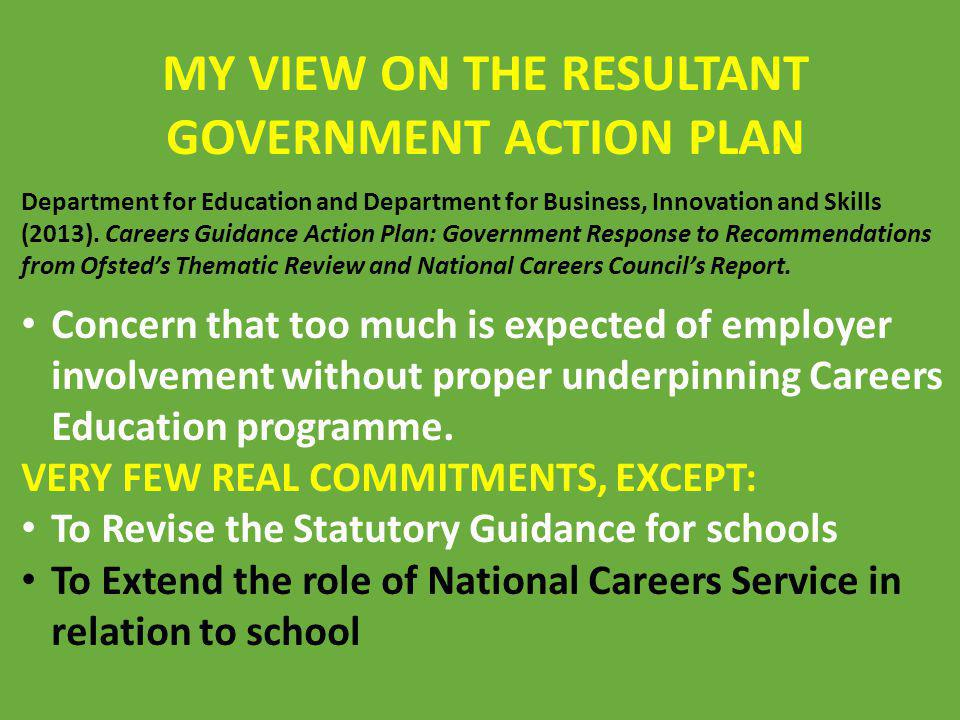 MY VIEW ON THE RESULTANT GOVERNMENT ACTION PLAN Department for Education and Department for Business, Innovation and Skills (2013). Careers Guidance A