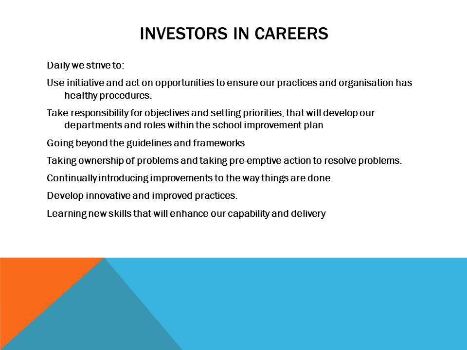 INVESTORS IN CAREERS Daily we strive to: Use initiative and act on opportunities to ensure our practices and organisation has healthy procedures. Take