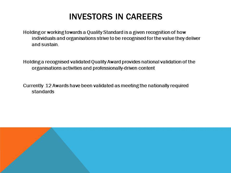 INVESTORS IN CAREERS Holding or working towards a Quality Standard is a given recognition of how individuals and organisations strive to be recognised