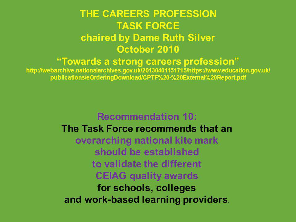 "THE CAREERS PROFESSION TASK FORCE chaired by Dame Ruth Silver October 2010 ""Towards a strong careers profession"" http://webarchive.nationalarchives.go"