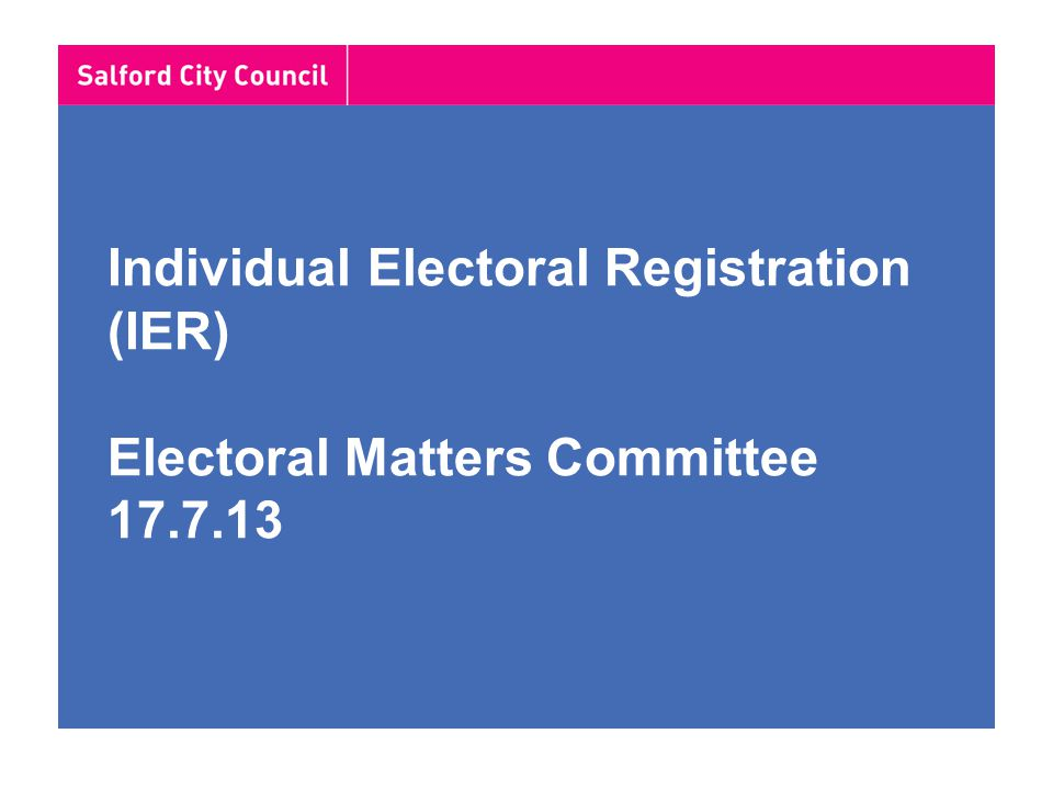 Electoral Year 2015 (and onwards) January to December – Ongoing mail out and chasing IER Forms (Rolling Registration) July/August- HEF to all properties to establish residents August to December- Annual Canvass (IER Forms- for individual registration)