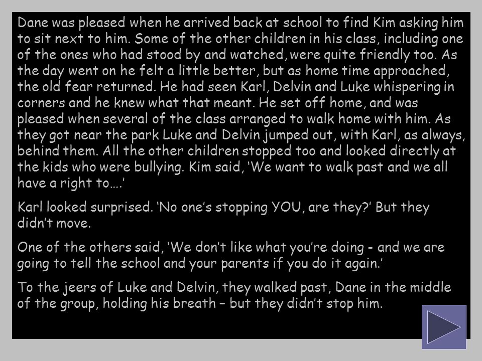 Dane was pleased when he arrived back at school to find Kim asking him to sit next to him. Some of the other children in his class, including one of t