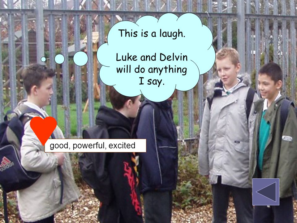This is a laugh. Luke and Delvin will do anything I say. good, powerful, excited
