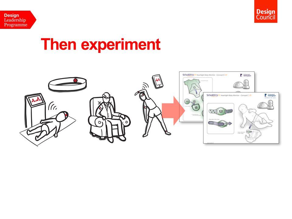 Then experiment