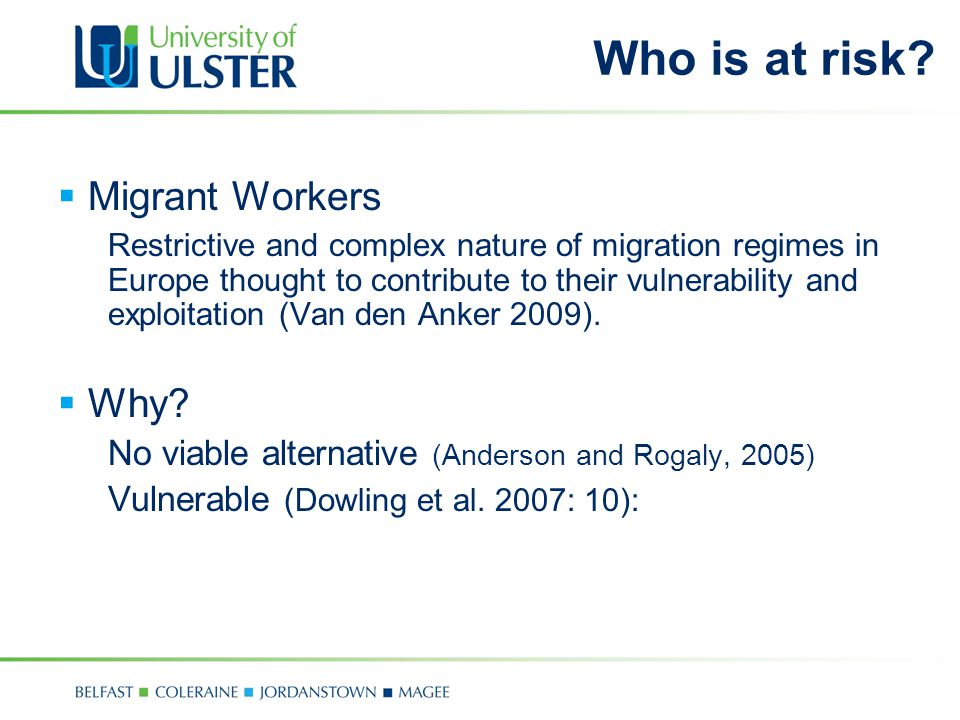  Migrant Workers Restrictive and complex nature of migration regimes in Europe thought to contribute to their vulnerability and exploitation (Van den