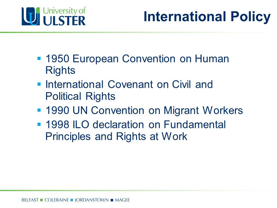  1950 European Convention on Human Rights  International Covenant on Civil and Political Rights  1990 UN Convention on Migrant Workers  1998 ILO d