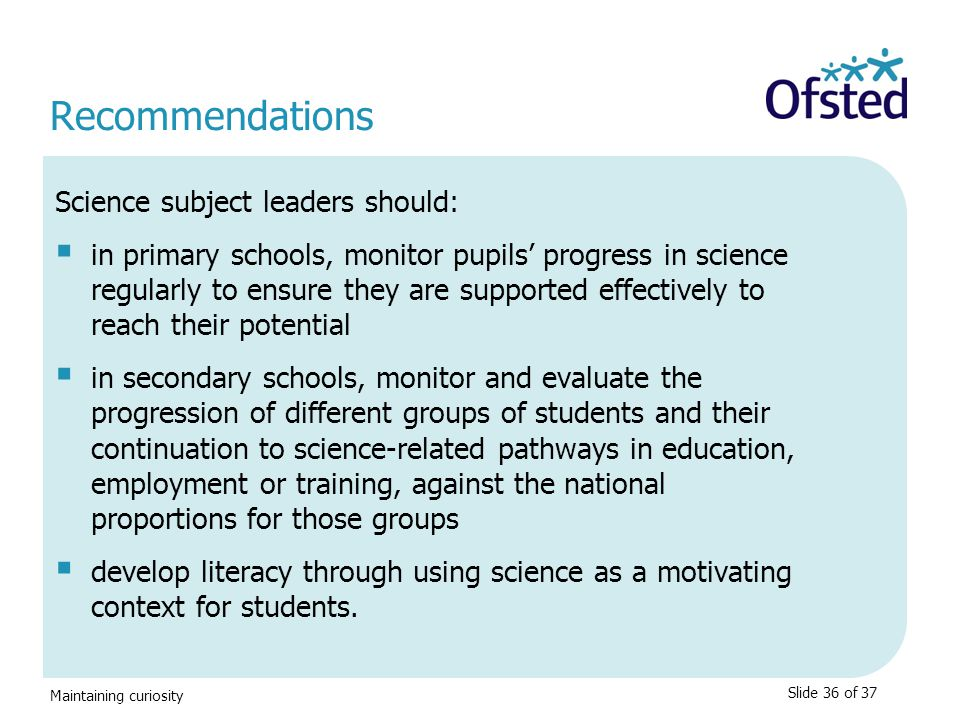 Maintaining curiosity Recommendations Science subject leaders should:  in primary schools, monitor pupils' progress in science regularly to ensure th