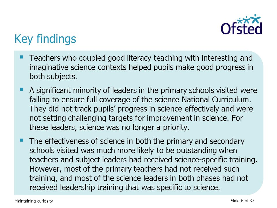 Maintaining curiosity Key findings  Teachers who coupled good literacy teaching with interesting and imaginative science contexts helped pupils make