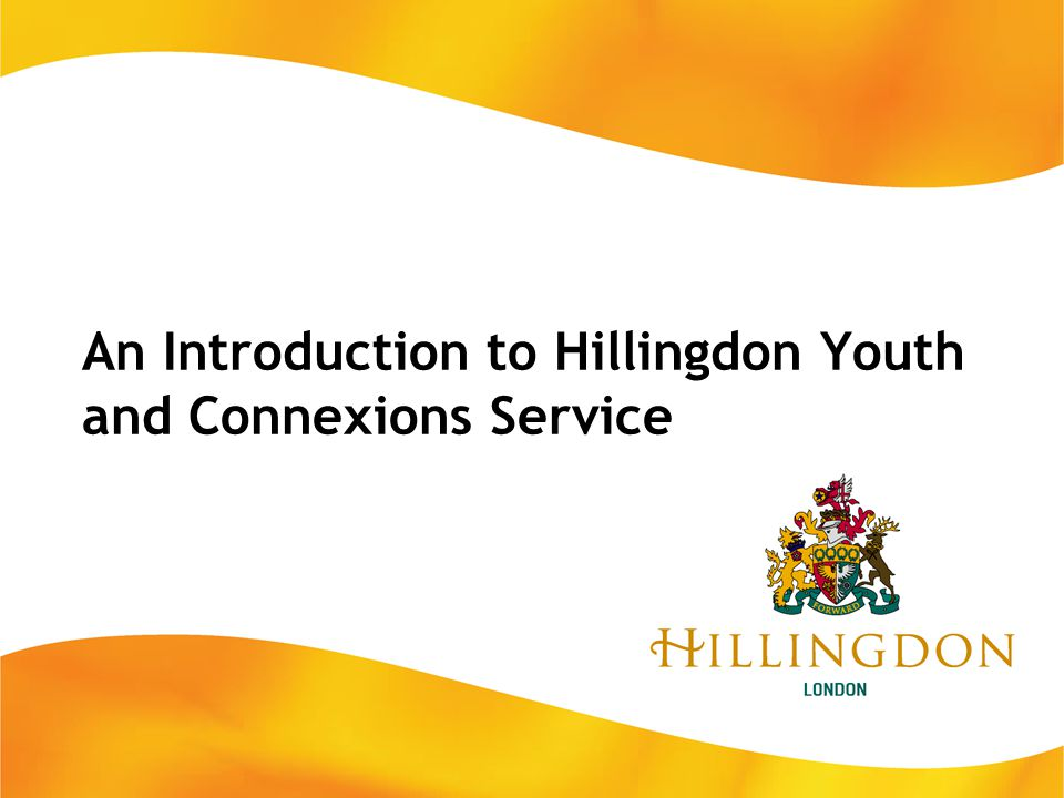 An Introduction to Hillingdon Youth and Connexions Service