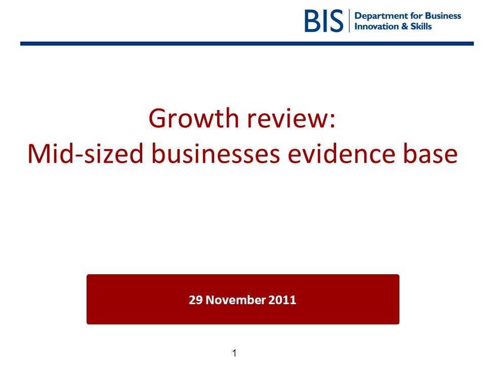 1 Growth review: Mid-sized businesses evidence base 29 November 2011
