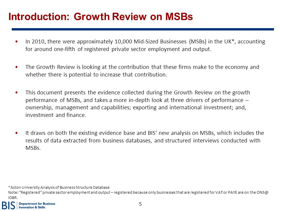 5 Introduction: Growth Review on MSBs In 2010, there were approximately 10,000 Mid-Sized Businesses (MSBs) in the UK*, accounting for around one-fifth