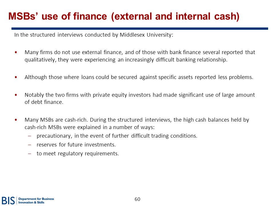60 MSBs' use of finance (external and internal cash) In the structured interviews conducted by Middlesex University: Many firms do not use external fi