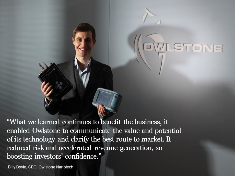 What we learned continues to benefit the business, it enabled Owlstone to communicate the value and potential of its technology and clarify the best route to market.