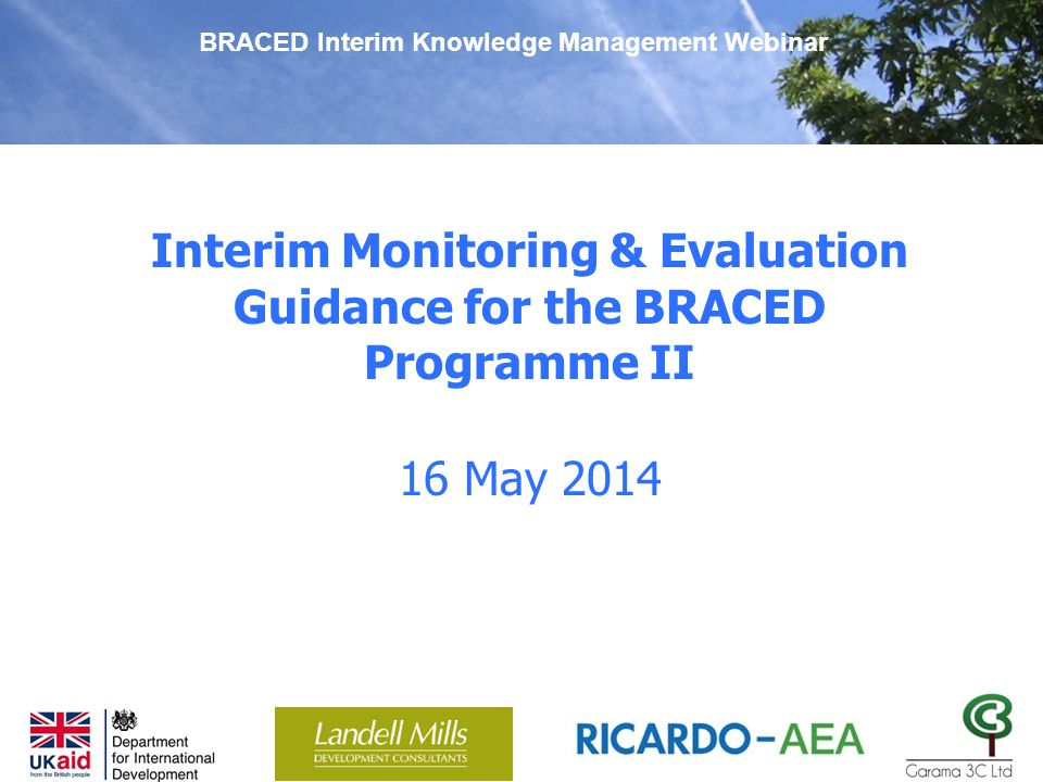Interim Monitoring & Evaluation Guidance for the BRACED Programme II BRACED Interim Knowledge Management Webinar 16 May 2014