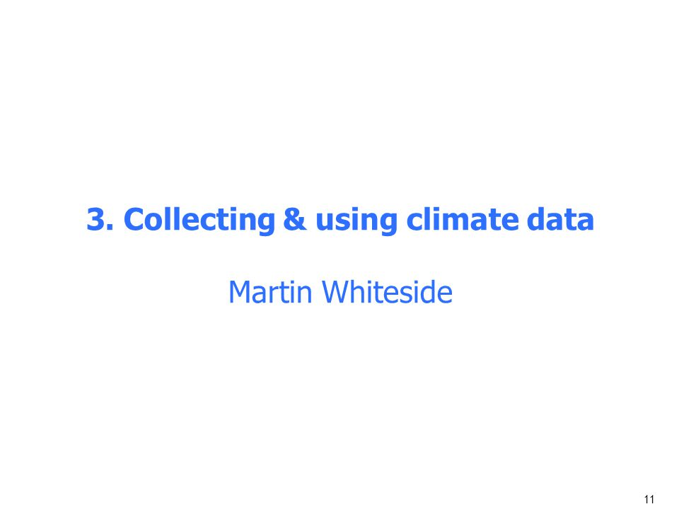 11 3. Collecting & using climate data Martin Whiteside
