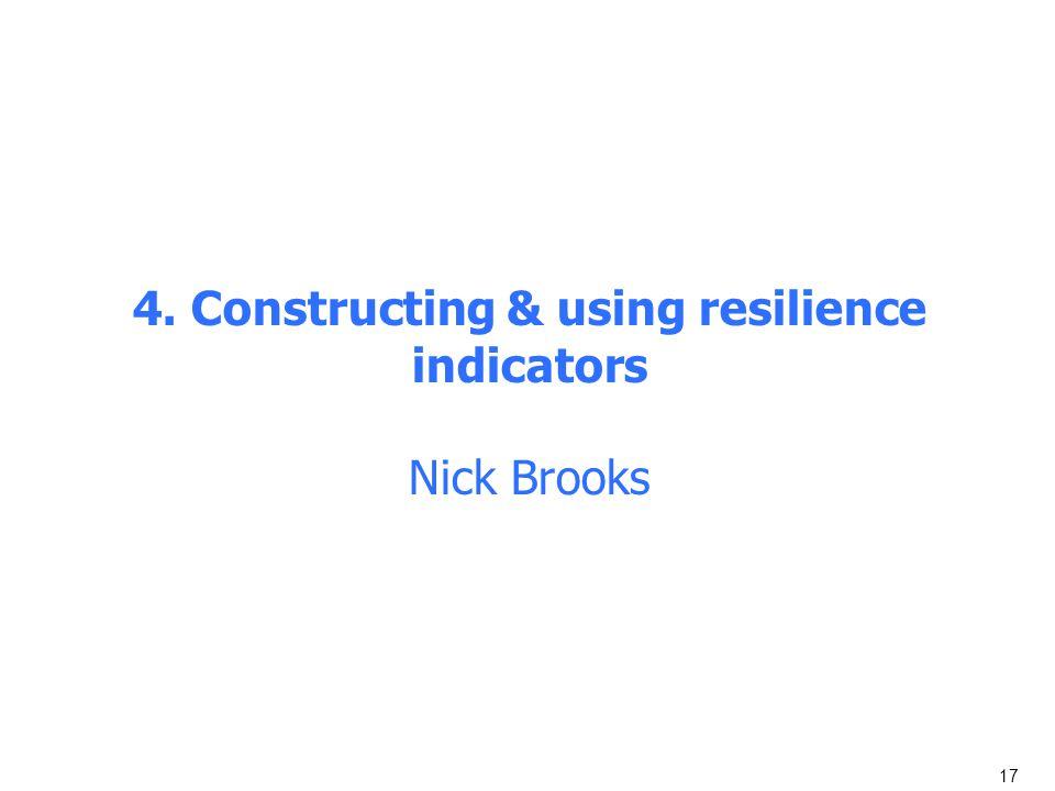 17 4. Constructing & using resilience indicators Nick Brooks