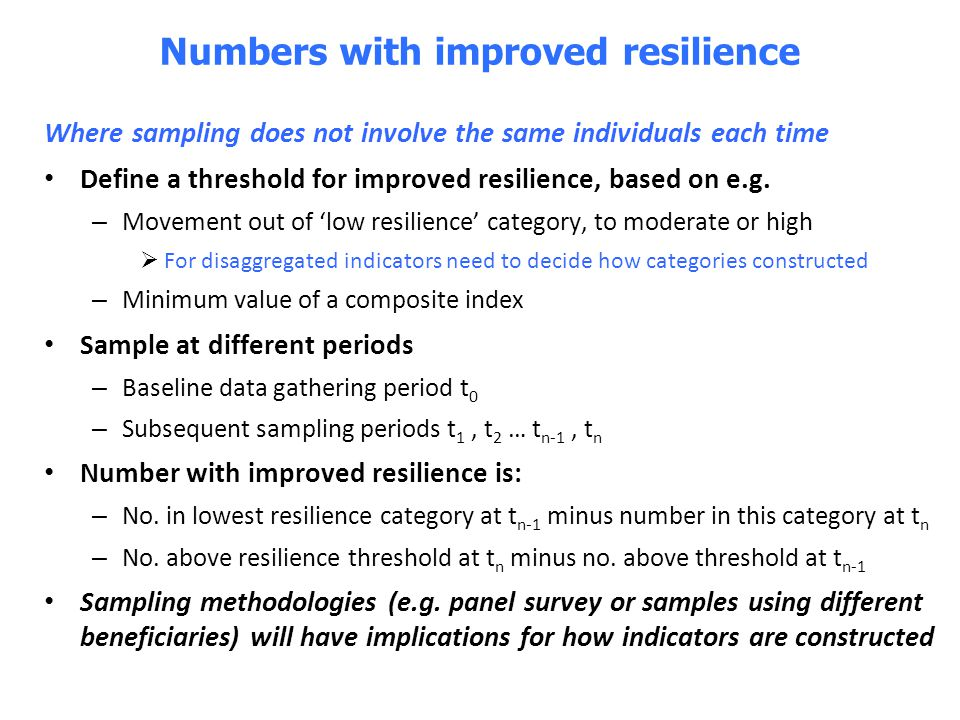 Where sampling does not involve the same individuals each time Define a threshold for improved resilience, based on e.g. – Movement out of 'low resili