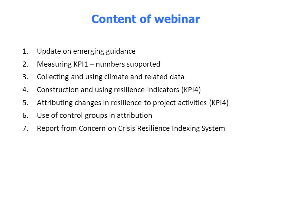 1.Update on emerging guidance 2.Measuring KPI1 – numbers supported 3.Collecting and using climate and related data 4.Construction and using resilience