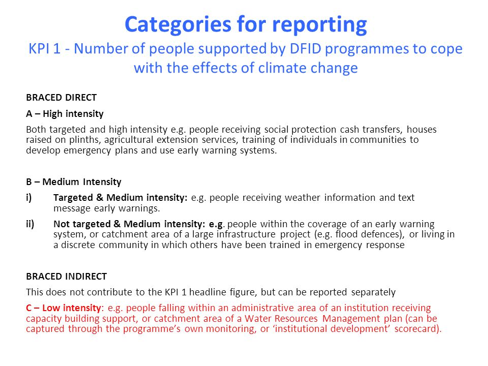 Categories for reporting KPI 1 - Number of people supported by DFID programmes to cope with the effects of climate change BRACED DIRECT A – High inten
