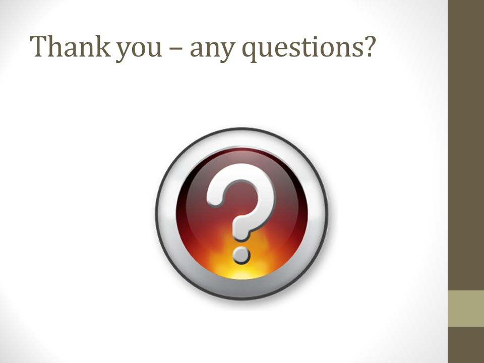Thank you – any questions