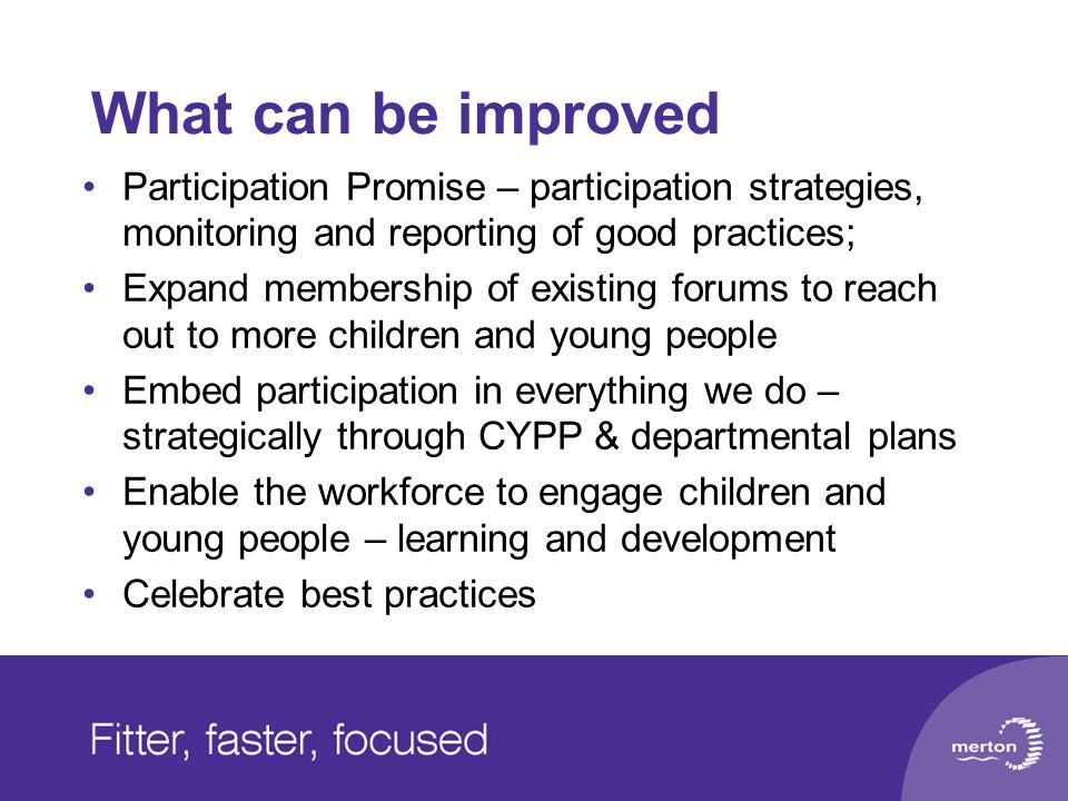 What can be improved Participation Promise – participation strategies, monitoring and reporting of good practices; Expand membership of existing forum