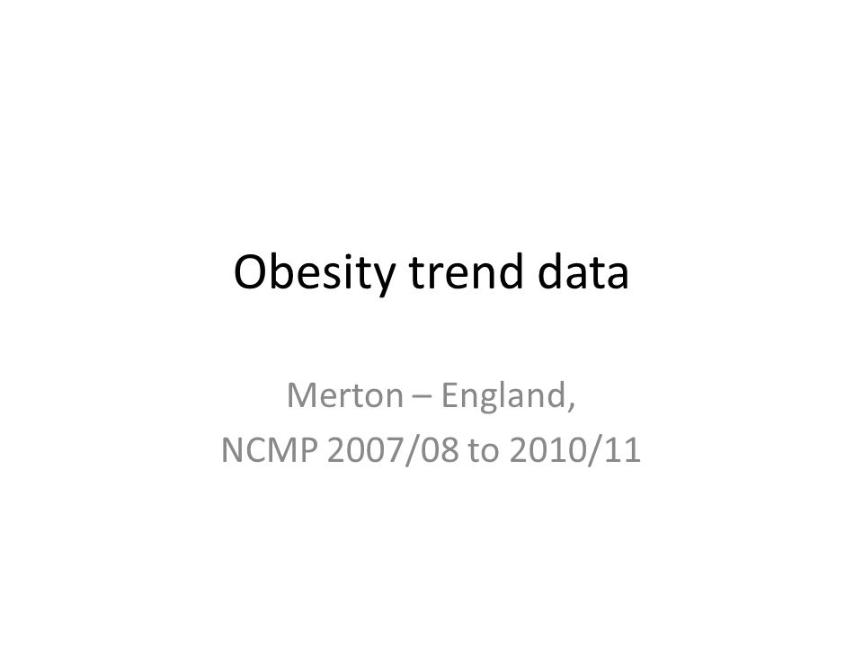 Obesity trend data Merton – England, NCMP 2007/08 to 2010/11