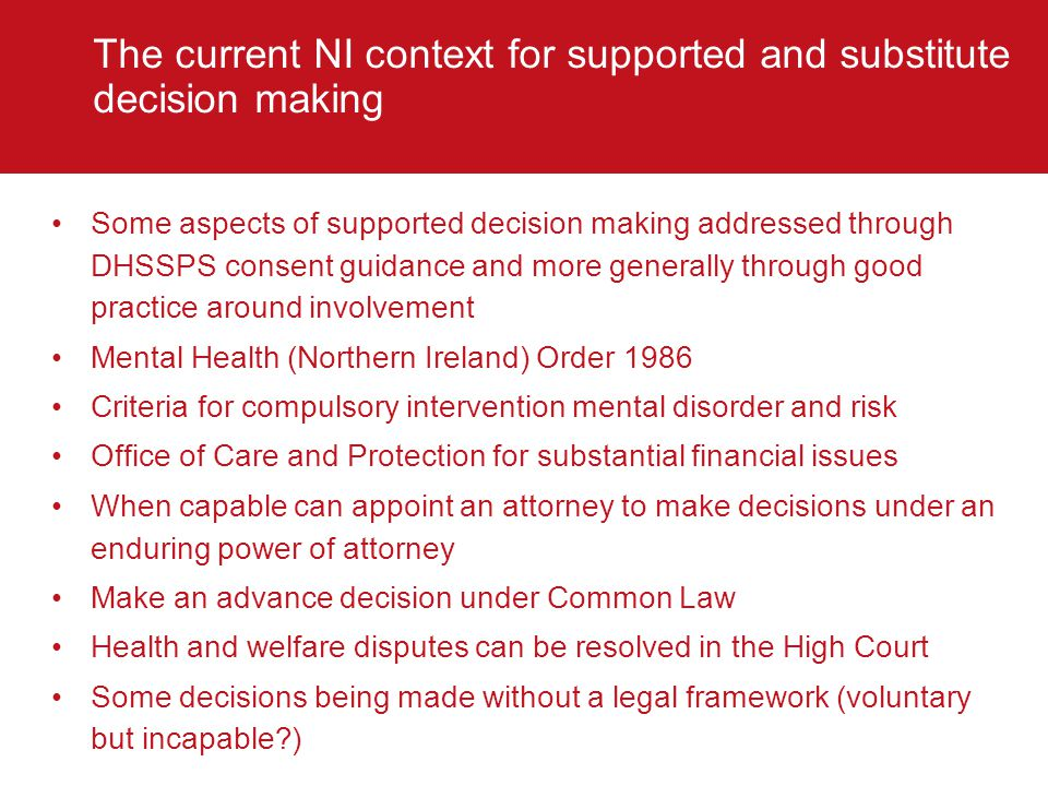 The current NI context for supported and substitute decision making Some aspects of supported decision making addressed through DHSSPS consent guidanc