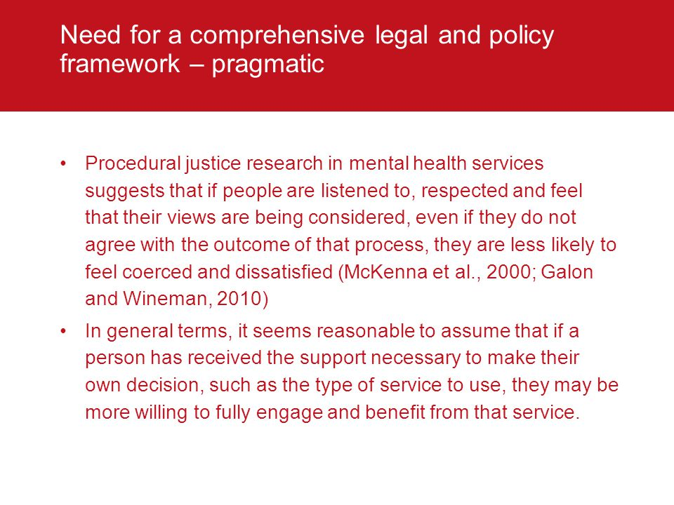 Need for a comprehensive legal and policy framework – pragmatic Procedural justice research in mental health services suggests that if people are list