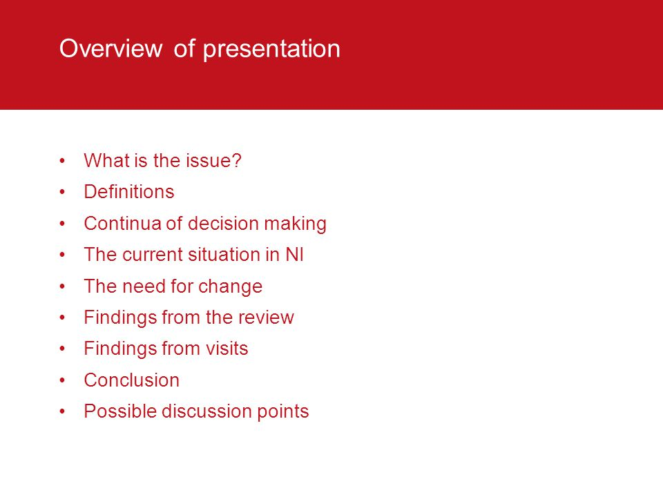 Overview of presentation What is the issue? Definitions Continua of decision making The current situation in NI The need for change Findings from the