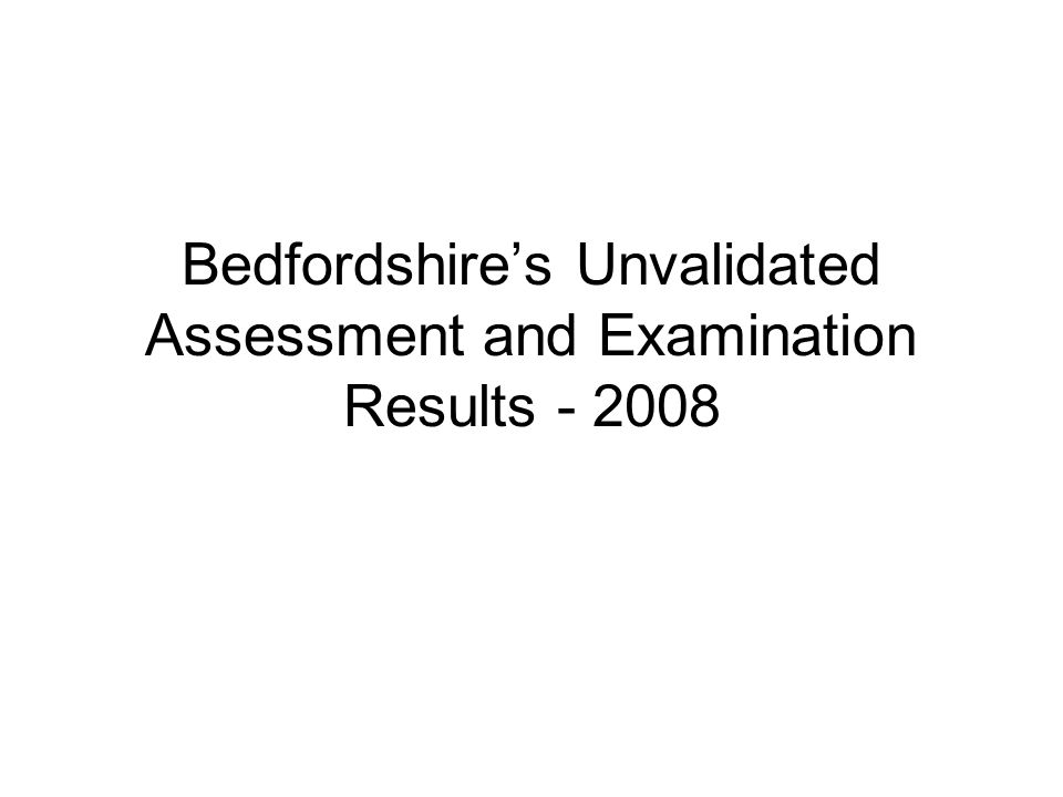 Bedfordshire's Unvalidated Assessment and Examination Results - 2008