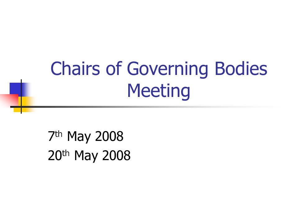 Chairs of Governing Bodies Meeting 7 th May 2008 20 th May 2008