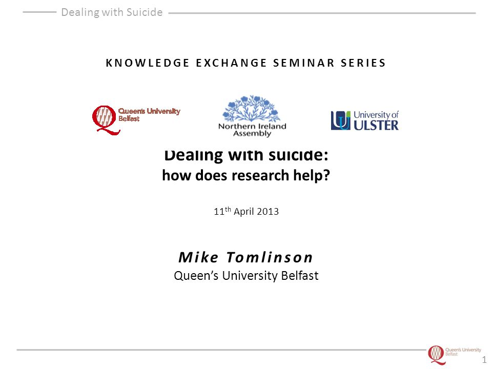 Dealing with Suicide KNOWLEDGE EXCHANGE SEMINAR SERIES Dealing with suicide: how does research help.