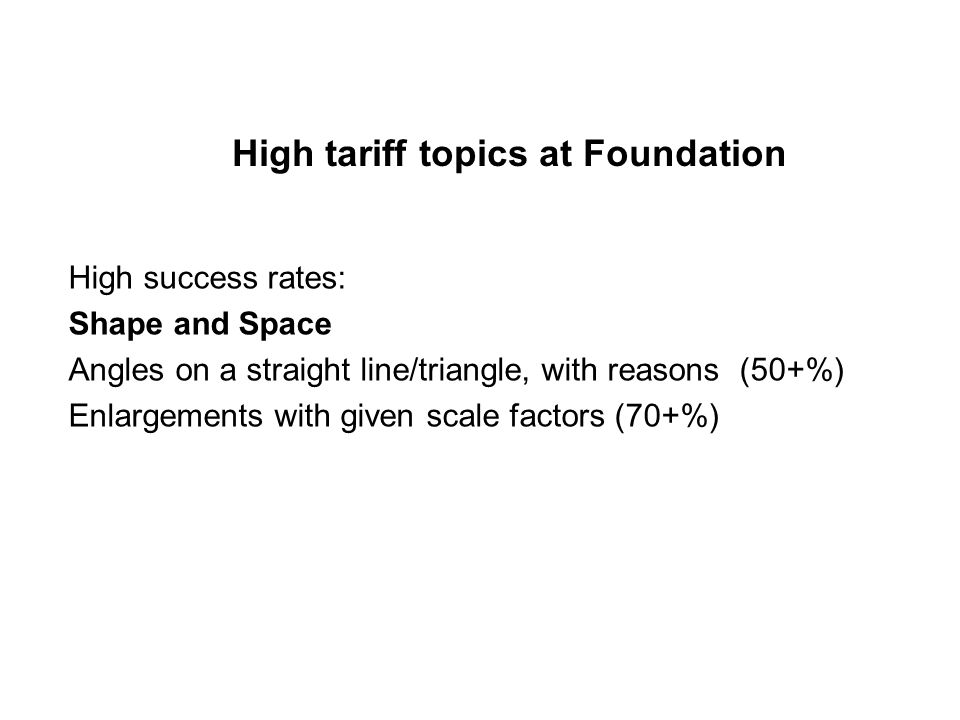 High tariff topics at Foundation High success rates: Data Handling Two-way tables (75%) Questionnaires (50+%) Scatter graphs (65+%)