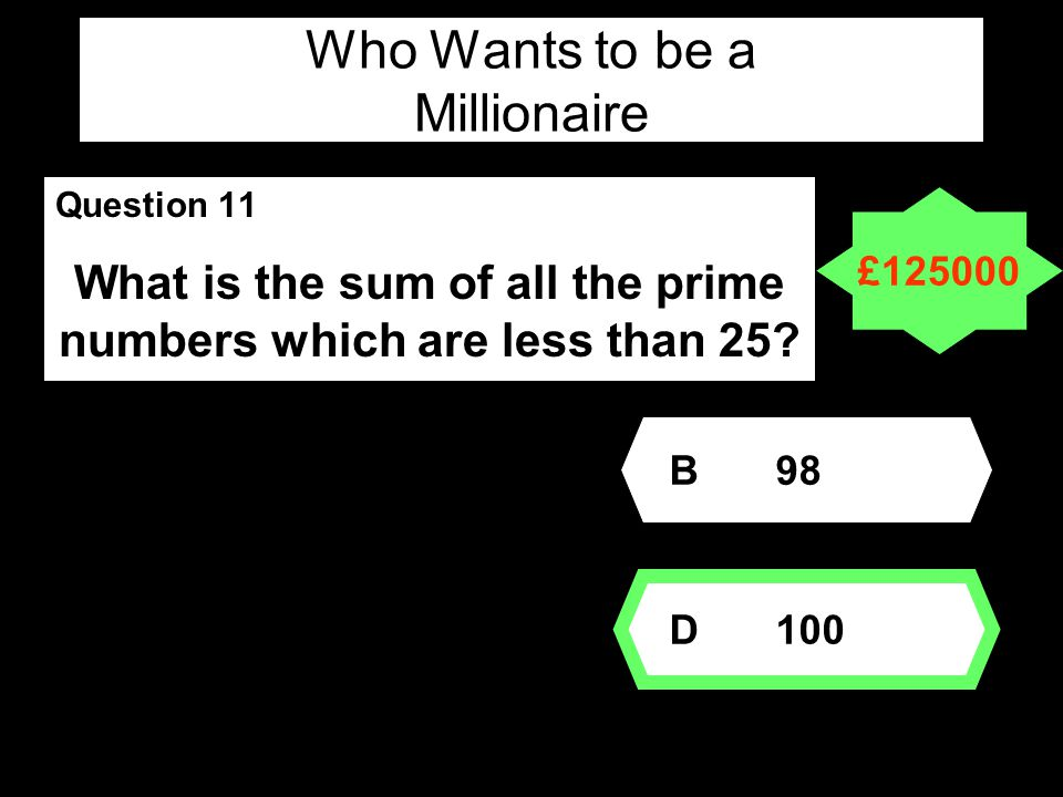 Who Wants to be a Millionaire Question 11 What is the sum of all the prime numbers which are less than 25.