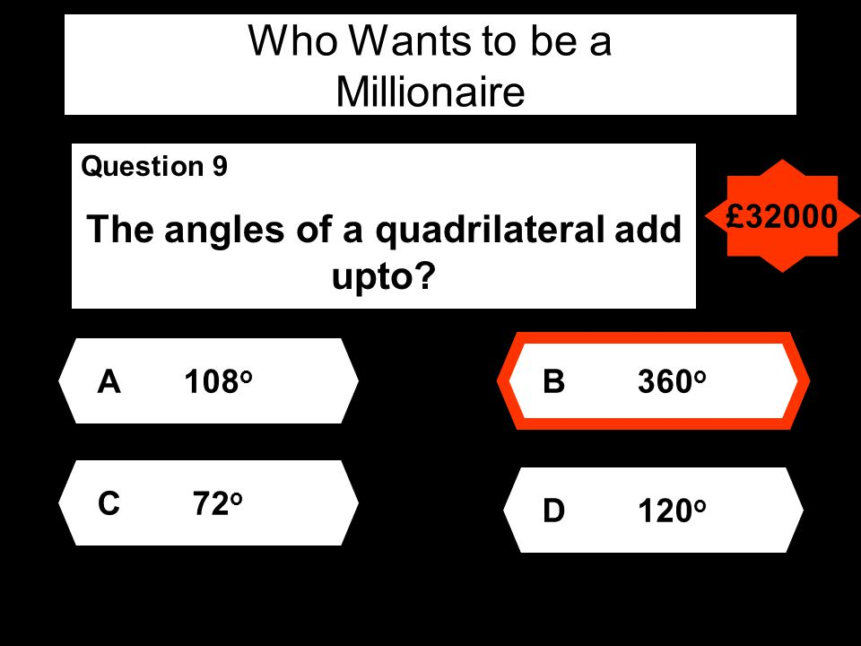 Who Wants to be a Millionaire Question 9 The angles of a quadrilateral add upto.